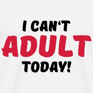 I can't adult today! Sportkläder - Premium-T-shirt herr