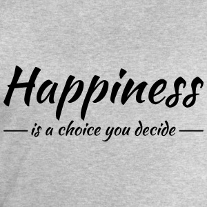 Happiness is a choice you decide T-Shirts - Men's Sweatshirt by Stanley & Stella