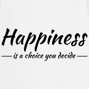 Happiness is a choice you decide T-Shirts - Cooking Apron