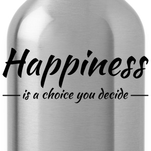 Happiness is a choice you decide T-Shirts - Water Bottle
