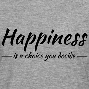Happiness is a choice you decide T-Shirts - Men's Premium Longsleeve Shirt