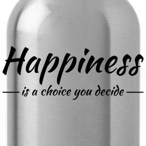 Happiness is a choice you decide Tee shirts - Gourde