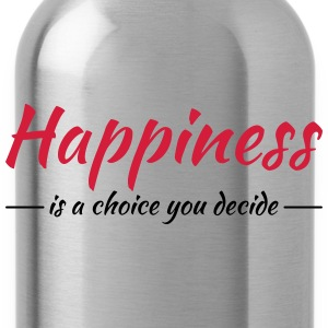 Happiness is a choice you decide Vêtements Sport - Gourde