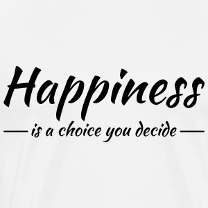 Happiness is a choice you decide Long sleeve shirts - Men's Premium T-Shirt