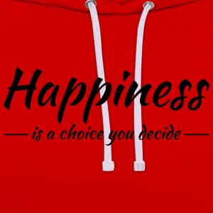 Happiness is a choice you decide T-shirts - Contrast hoodie