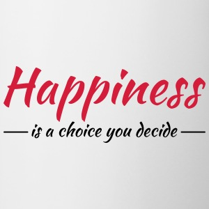 Happiness is a choice you decide Tee shirts - Tasse