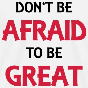 Don't be afraid to be great Shirts met lange mouwen - Mannen Premium T-shirt