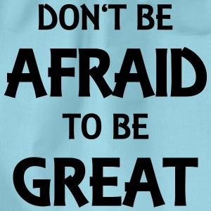 Don't be afraid to be great T-skjorter - Gymbag