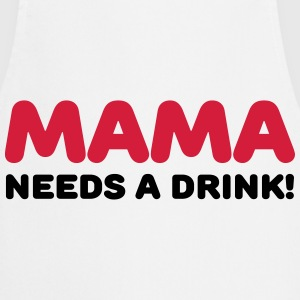 Mama needs a drink! T-Shirts - Cooking Apron