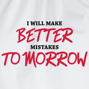 I will make better mistakes tomorrow T-Shirts - Drawstring Bag