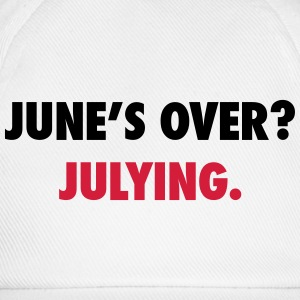 June's over? Julying T-skjorter - Baseballcap