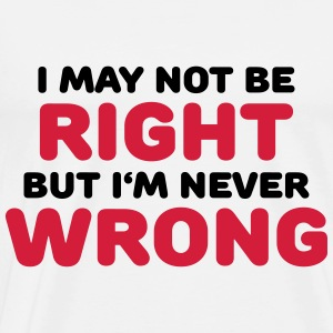 I may not be right, but I'm never wrong Ropa deportiva - Camiseta premium hombre