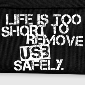 Life Is Too Short to Remove USB Safely. White - Kinder Rucksack