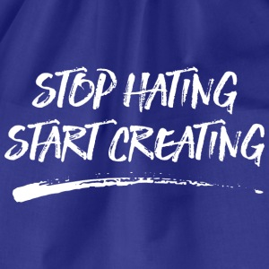 Stop Hating - Start Creating T-Shirts - Turnbeutel