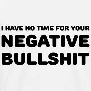I have no time for your negative bullshit Shirts met lange mouwen - Mannen Premium T-shirt