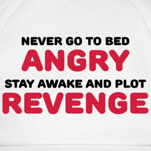 Never go to bed angry T-Shirts - Baseball Cap