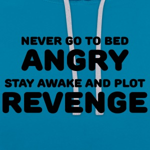 Never go to bed angry T-shirts - Contrast hoodie