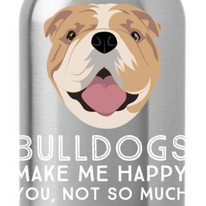 Bulldogs Make Me Happy... T-Shirts - Water Bottle