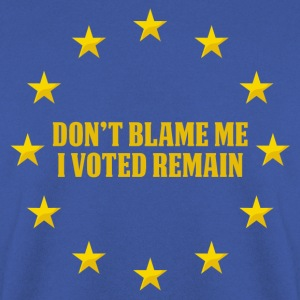 Don't Blame me, I voted remain, euro stars  T-Shirts - Men's Sweatshirt
