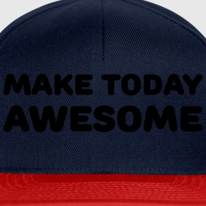 Make today awesome Magliette - Snapback Cap