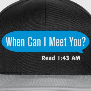 When can I meet you T-Shirts - Snapback Cap