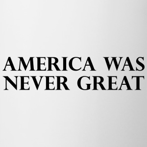 America was never great Magliette - Tazza