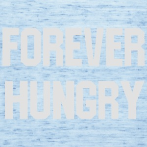 Forever hungry T-Shirts - Women's Tank Top by Bella