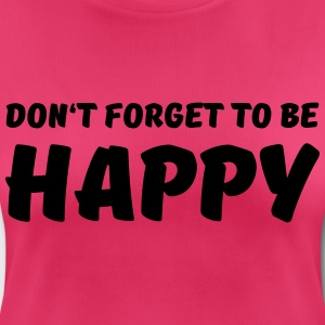 Don't forget to be happy Sports wear - Women's Breathable T-Shirt