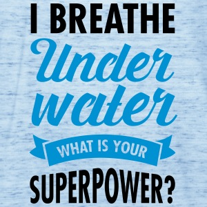 I Breathe Underwater - What Is Your Superpower? T-Shirts - Women's Tank Top by Bella