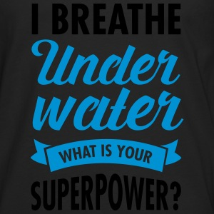 I Breathe Underwater - What Is Your Superpower? T-Shirts - Men's Premium Longsleeve Shirt