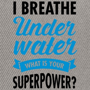 I Breathe Underwater - What Is Your Superpower? T-skjorter - Snapback-caps