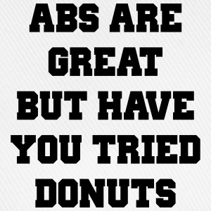 Abs are great but have you tried donuts T-Shirts - Baseball Cap