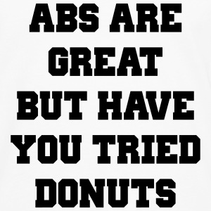 Abs are great but have you tried donuts T-Shirts - Men's Premium Longsleeve Shirt