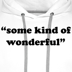 Some kind of wonderful T-Shirts - Men's Premium Hoodie