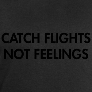 Catch flights not feeling T-Shirts - Men's Sweatshirt by Stanley & Stella
