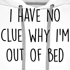 I have no clue why I'm out of bed T-shirts - Mannen Premium hoodie