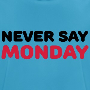 Never say Monday Sports wear - Men's Breathable T-Shirt