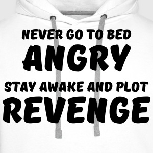 Never go to bed angry T-shirts - Mannen Premium hoodie