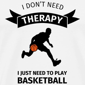 I don't need therapy I just need to play basketbal Bouteilles et Tasses - T-shirt Premium Homme