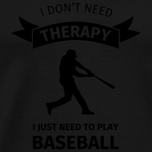 I don't need therapy I just need to play baseball Bouteilles et Tasses - T-shirt Premium Homme