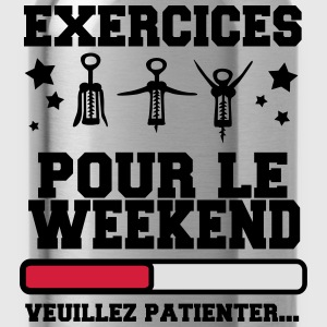 exercices pour le weekend veuillez patienter Tee shirts - Gourde