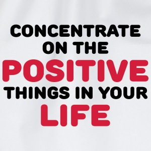 Concentrate on the positive things T-Shirts - Turnbeutel