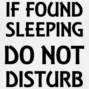 If found sleeping, do not disturb Long sleeve shirts - Men's Premium T-Shirt