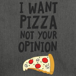 I Want Want Pizza - Not Your Opinion Magliette - Borsa in materiale riciclato