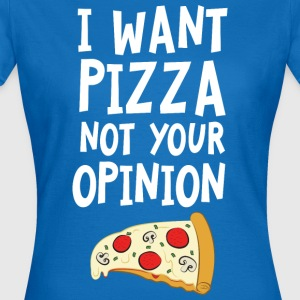 I Want Want Pizza - Not Your Opinion Mugs & Drinkware - Women's T-Shirt