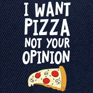 I Want Want Pizza - Not Your Opinion Kopper & tilbehør - Snapback-caps