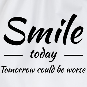 Smile today! Tomorrow could be worse T-Shirts - Drawstring Bag