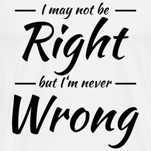 I may not be right, but I'm never wrong Manga larga - Camiseta premium hombre