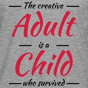 The creative adult is a child who survived T-Shirts - Men's Premium Longsleeve Shirt