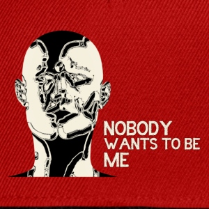 Nobody wants to be me T-Shirts - Snapback Cap